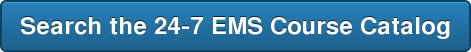 Search the 24-7 EMS Course Catalog